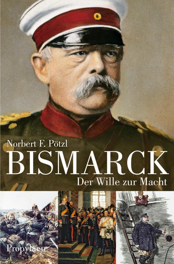 Cover: Norbert F. Pötzl, Bismarck. Der Wille zur Macht. Rechte: Ullstein Buchverlage GmbH.